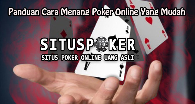 Panduan Cara Menang Poker Online Yang Mudah